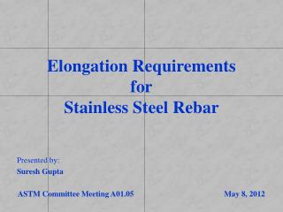 Elongation  Requirements for Stainless Steel  Rebar Presented by: Suresh Gupta