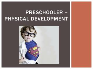 Preschooler � Physical development