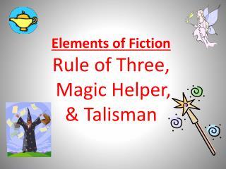 Elements of Fiction Rule of Three,  Magic Helper,  & Talisman