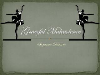 Graceful Malevolence