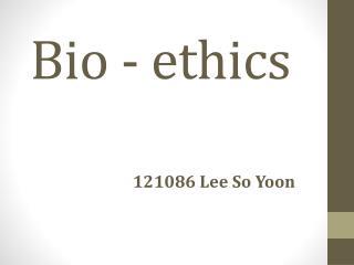 Bio - ethics
