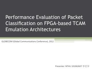 Performance Evaluation of Packet  Classi?cation on  FPGA-based TCAM Emulation  Architectures