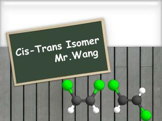 Cis-Trans Isomer Mr.Wang