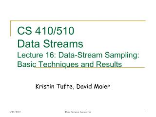 CS 410/510 Data Streams Lecture  16:  Data-Stream Sampling: Basic Techniques and Results