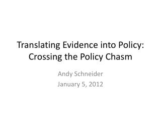 Translating Evidence into Policy: Crossing the Policy Chasm