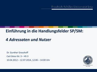 Dr. Gunther  Grasshoff Carl-Zeiss-Str. 3 – HS 3 10.04.2012 – 12.07.2014, 12:00 – 14:00 Uhr