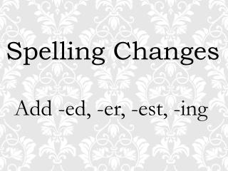 Spelling Changes
