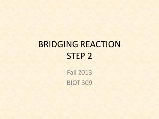 BRIDGING REACTION STEP 2
