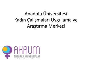 Anadolu Üniversitesi  Kadın Çalışmaları Uygulama ve Araştırma Merkezi