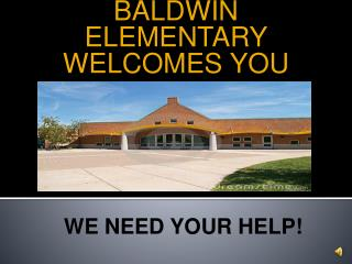BALDWIN ELEMENTARY  WELCOMES YOU