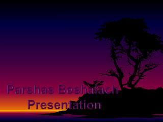 Parshas Beshalach Presentation