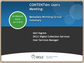 CONTENTdm  Users Meeting:  Metadata Working Group Summary