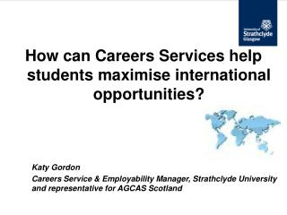How can Careers Services help students maximise international opportunities? 	Katy Gordon