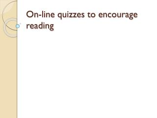 On-line quizzes to encourage reading