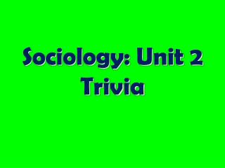 Sociology: Unit 2 Trivia