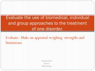 Evaluate the use of biomedical, individual and group approaches to the treatment of one disorder.