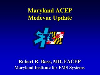 Maryland ACEP  Medevac Update