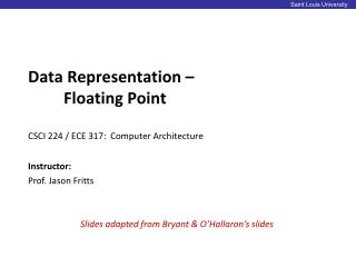 Data Representation –  	Floating Point CSCI  224 / ECE 317:  Computer Architecture