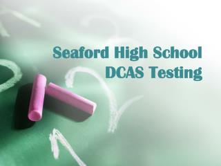 Seaford High School  DCAS Testing