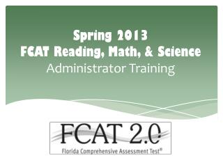 Spring 2013  FCAT Reading, Math, & Science  Administrator Training
