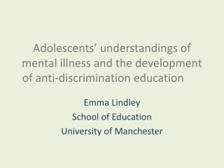 Adolescents' understandings of mental illness and the development of anti-discrimination education
