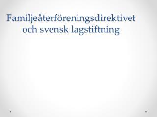 Familjeåterföreningsdirektivet och svensk lagstiftning