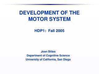 DEVELOPMENT OF THE  MOTOR SYSTEM  HDP1:  Fall 2005