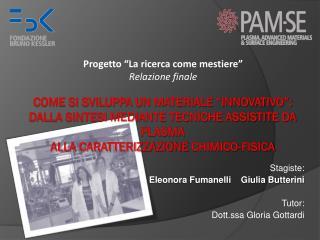 Stagiste: Eleonora Fumanelli    Giulia Butterini Tutor: Dott.ssa Gloria Gottardi