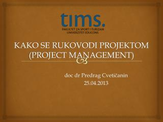 KAKO SE  RUKOVODI PROJEKTOM (PROJECT MANAGEMENT)