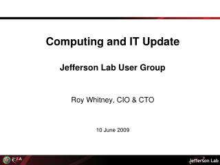 Computing and IT Update Jefferson Lab User Group Roy Whitney, CIO & CTO 10 June 2009