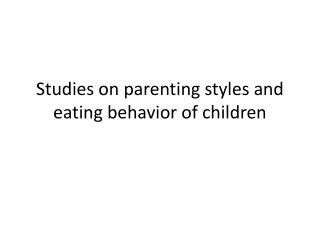 Studies on parenting styles and eating behavior of children