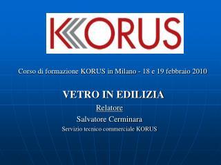 Corso di formazione KORUS in Milano - 18 e 19 febbraio 2010 VETRO IN EDILIZIA