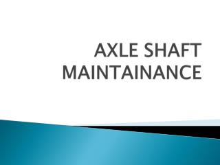 AXLE SHAFT MAINTAINANCE