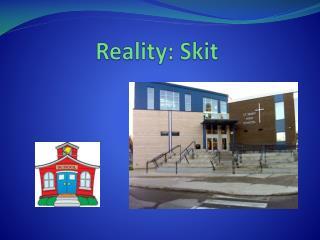 Reality: Skit