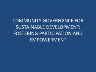 COMMUNITY GOVERNANCE FOR SUSTAINABLE DEVELOPMENT: FOSTERING PARTICIPATION AND EMPOWERMENT