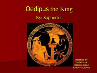 Oedipus the King By: Sophocles