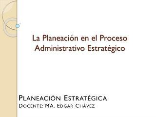 La Planeación en el Proceso Administrativo Estratégico