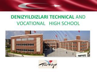 DENIZYILDIZLARI TECHNICAL  AND   VOCATIONAL   HIGH  SCHOOL