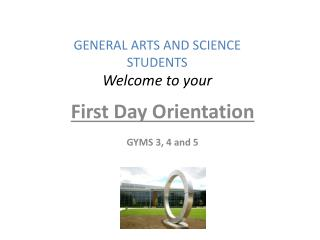 GENERAL ARTS AND SCIENCE STUDENTS Welcome to your