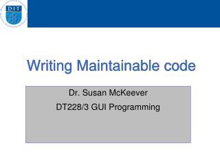 Writing Maintainab le code