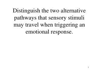 Distinguish the two alternative pathways that sensory stimuli may travel when triggering an emotional response.
