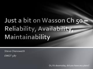 Just a bit on Wasson  Ch  50 – Reliability, Availability, Maintainability