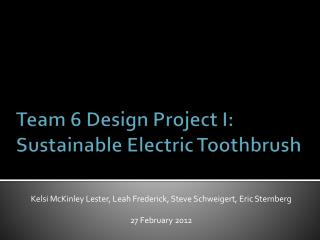 Team 6 Design Project I: Sustainable Electric Toothbrush