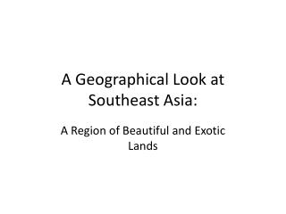 A Geographical Look at Southeast Asia: