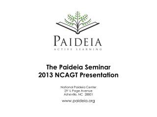 The  Paideia Seminar 2013  NCAGT Presentation
