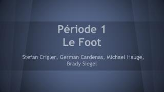 P �riode  1 Le Foot
