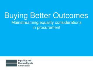 Buying Better Outcomes Mainstreaming equality considerations  in procurement
