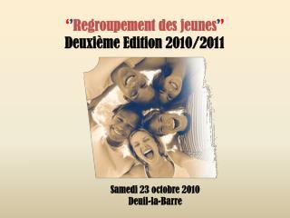 ' ' Regroupement des jeunes ' ' Deuxième Edition 2010/2011