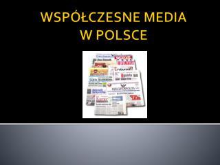 WSPÓŁCZESNE MEDIA  W POLSCE