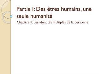 Partie I: Des êtres humains, une seule humanité
